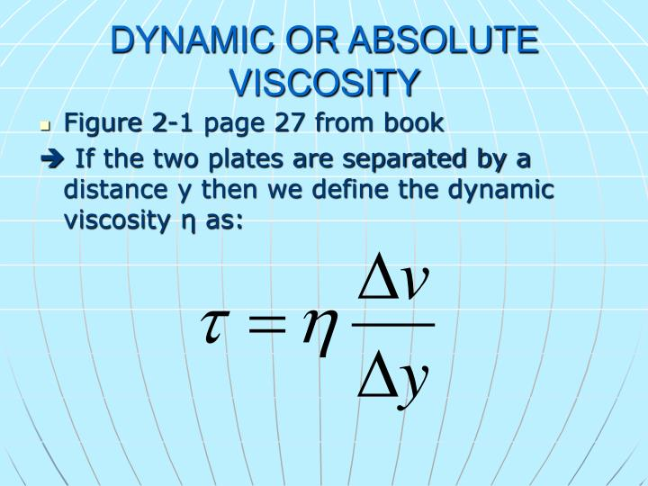 DYNAMIC OR ABSOLUTE VISCOSITY
