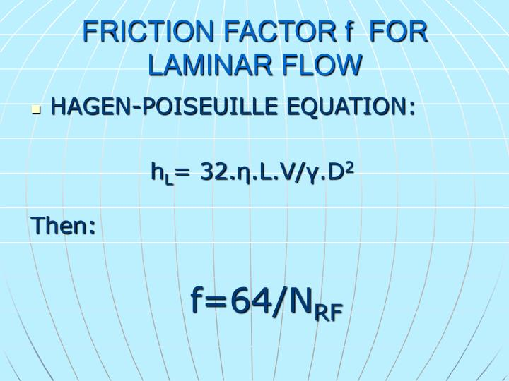 FRICTION FACTOR f  FOR LAMINAR FLOW