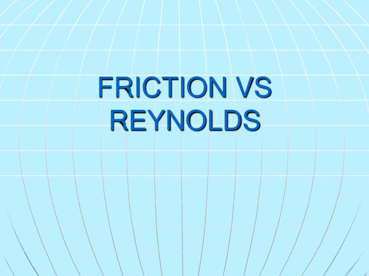FRICTION VS REYNOLDS
