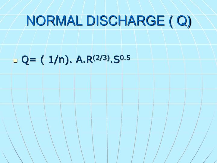 NORMAL DISCHARGE ( Q)