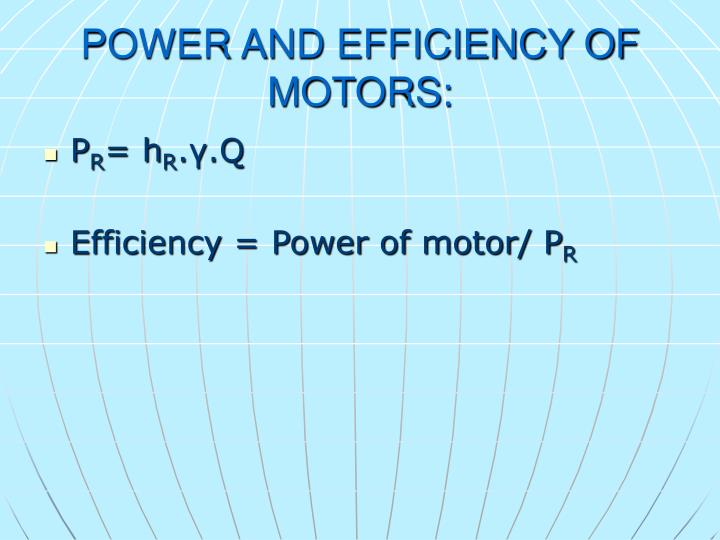 POWER AND EFFICIENCY OF MOTORS: