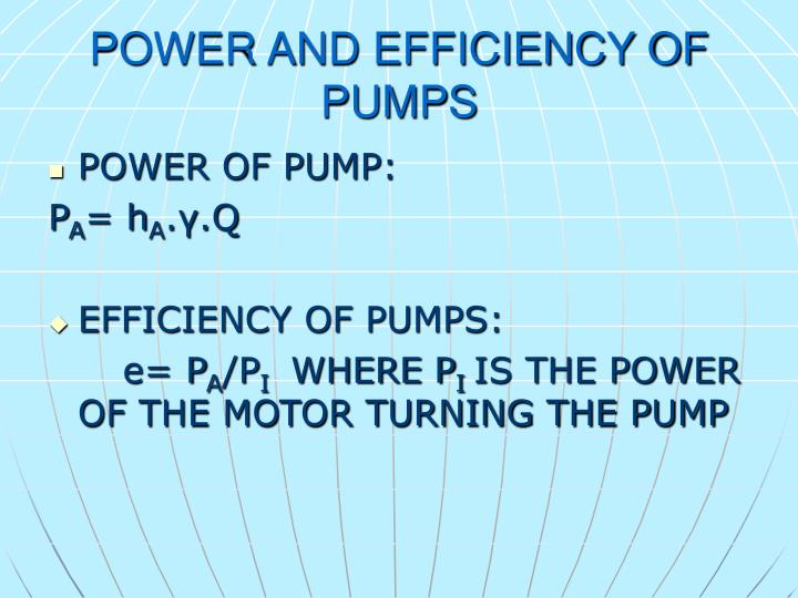 POWER AND EFFICIENCY OF PUMPS