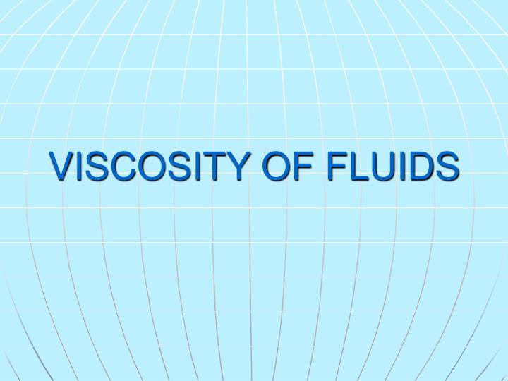 VISCOSITY OF FLUIDS
