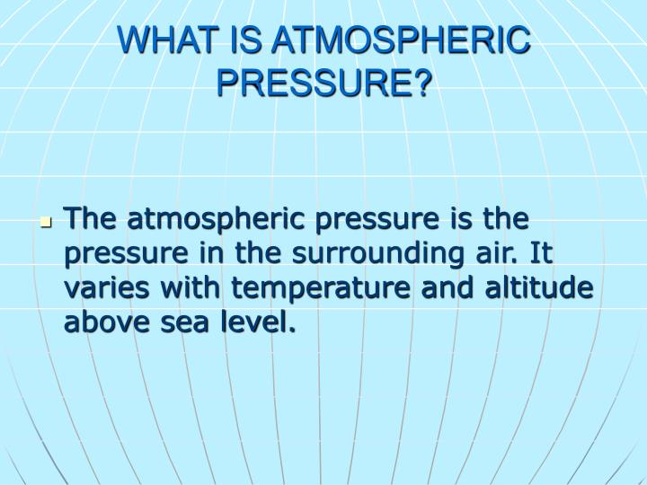 WHAT IS ATMOSPHERIC PRESSURE?