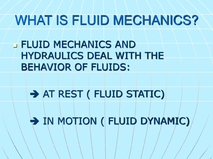 WHAT IS FLUID MECHANICS?