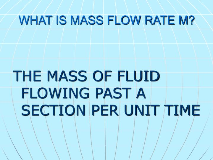 WHAT IS MASS FLOW RATE M?