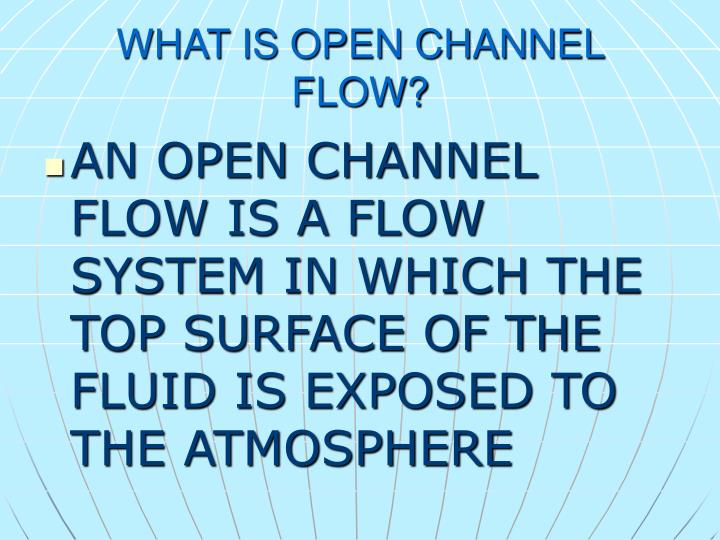 WHAT IS OPEN CHANNEL FLOW?
