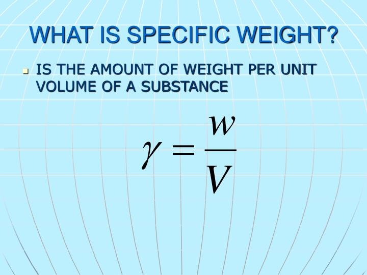 WHAT IS SPECIFIC WEIGHT?