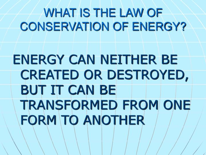WHAT IS THE LAW OF CONSERVATION OF ENERGY?