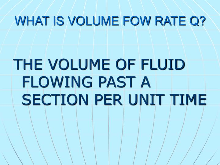 WHAT IS VOLUME FOW RATE Q?