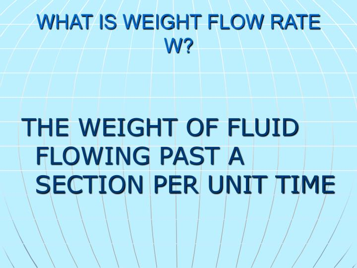 WHAT IS WEIGHT FLOW RATE W?