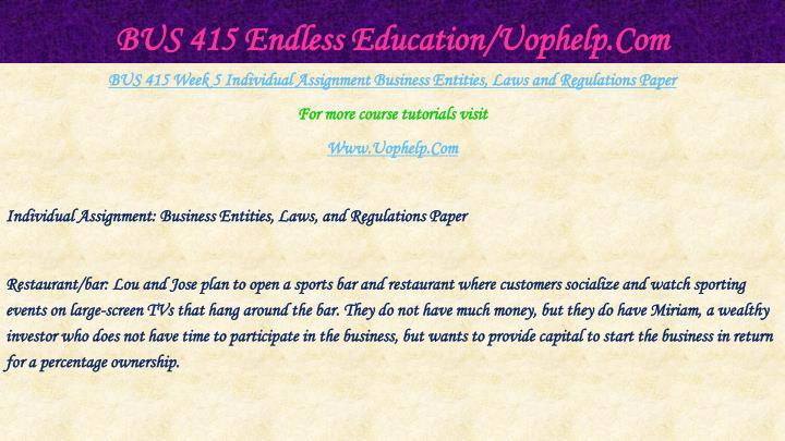 BUS 415 Endless Education/Uophelp.Com