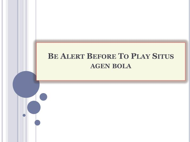 Be alert before to play situs agen bola