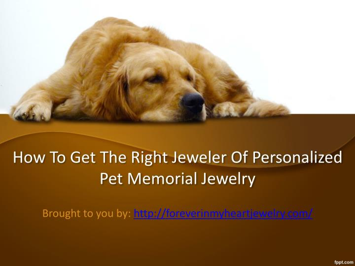 How to get the right jeweler of personalized pet memorial jewelry