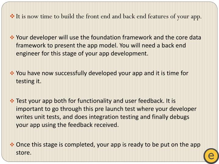 It is now time to build the front end and back end features of your app.