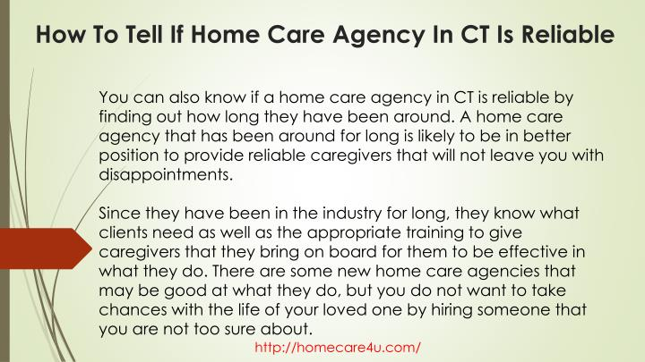 You can also know if a home care agency in CT is reliable by finding out how long they have been around. A home care agency that has been around for long is likely to be in better position to provide reliable caregivers that will not leave you with disappointments.