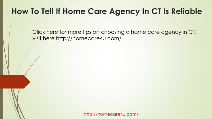 Click here for more tips on choosing a home care agency in CT, visit here http://homecare4u.com/