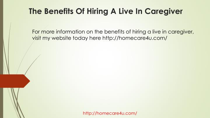 For more information on the benefits of hiring a live in caregiver, visit my website today here http://homecare4u.com/