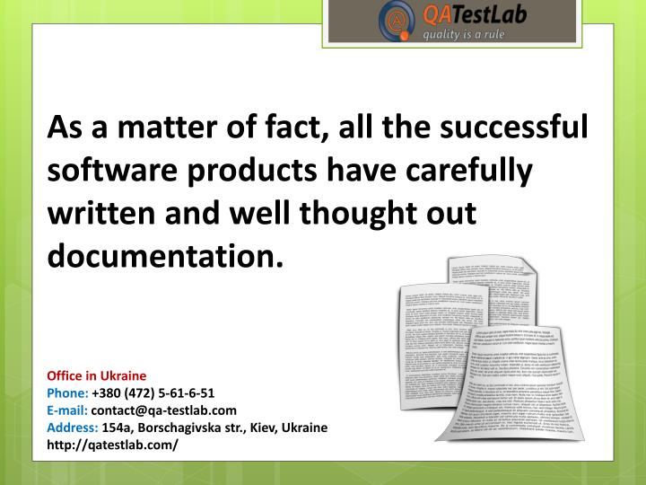 As a matter of fact, all the successful software products have carefully written and well thought out documentation