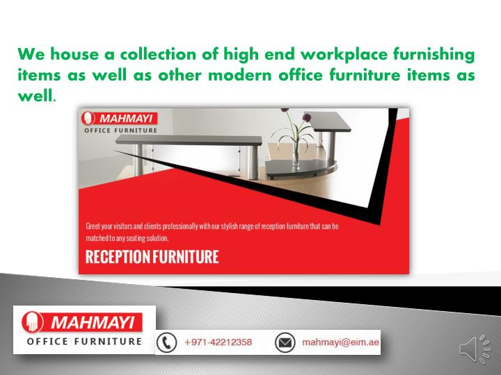 We house a collection of high end workplace furnishing items as well as other modern office furniture items as well.