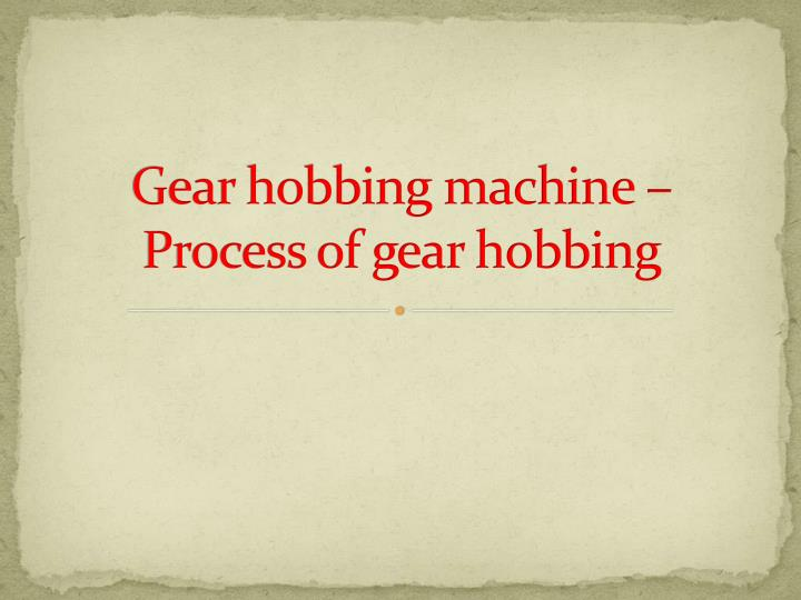 Gear hobbing machine process of gear hobbing