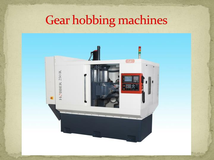 Gear hobbing machines