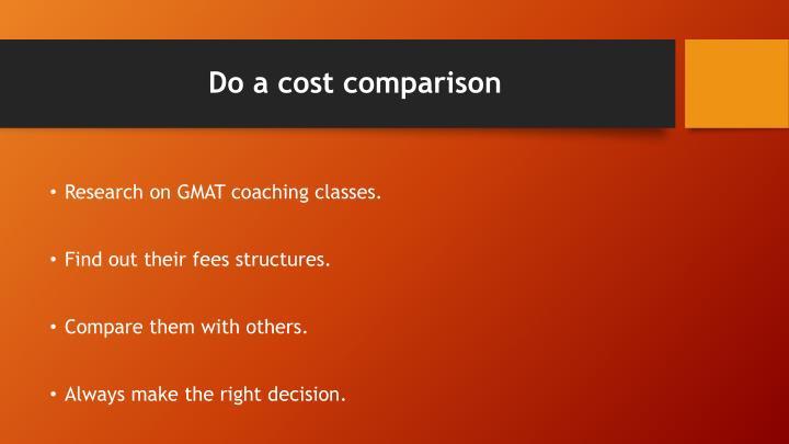 Do a cost comparison