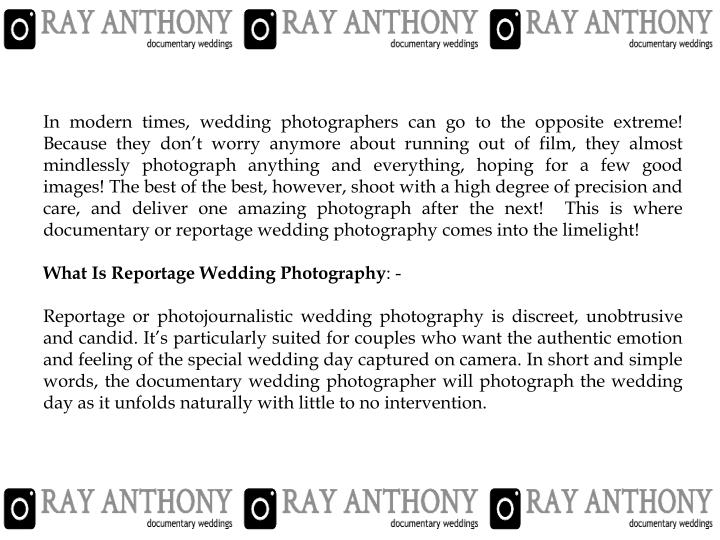 In modern times, wedding photographers can go to the opposite extreme! Because they don't worry an...