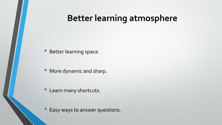 Better learning atmosphere