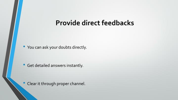 Provide direct feedbacks