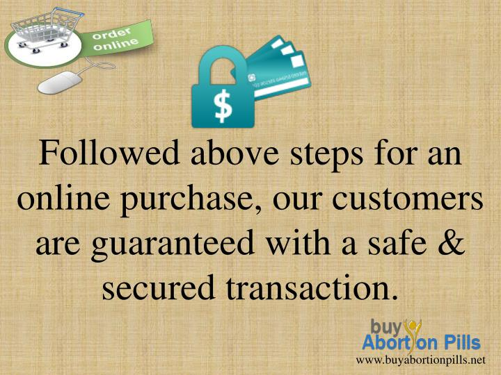 Followed above steps for an online purchase, our customers are guaranteed with a safe & secured transaction.