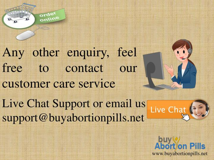 Any other enquiry, feel free to contact our customer care service