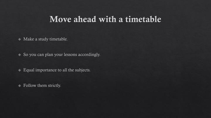 Move ahead with a timetable