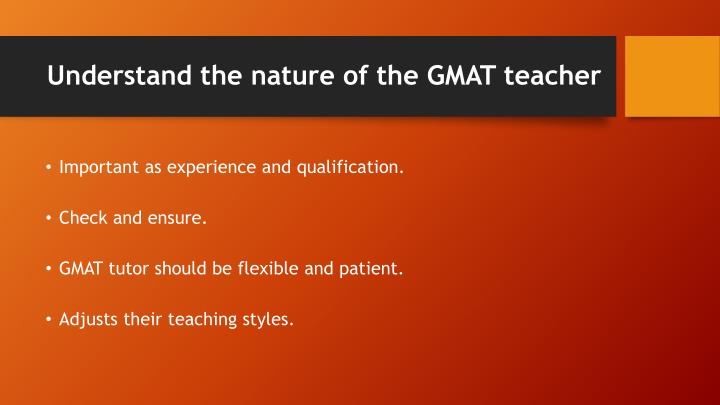 Understand the nature of the GMAT teacher