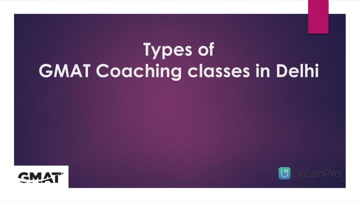 Types of gmat coaching classes in delhi
