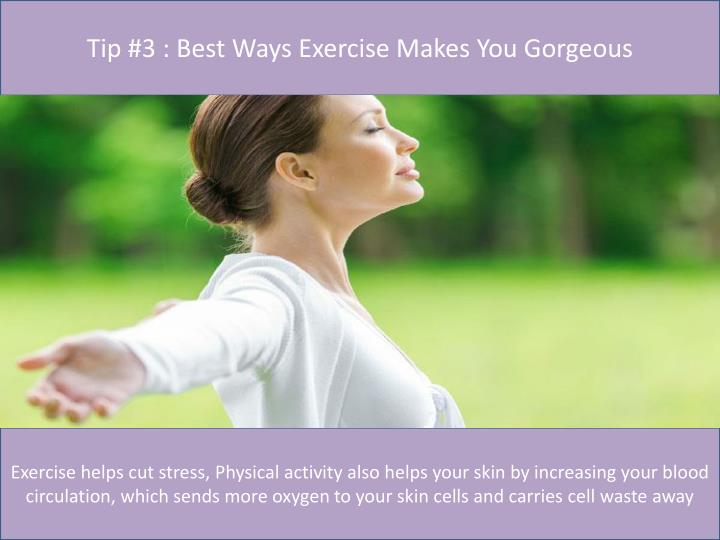 Tip #3 : Best Ways Exercise Makes You Gorgeous