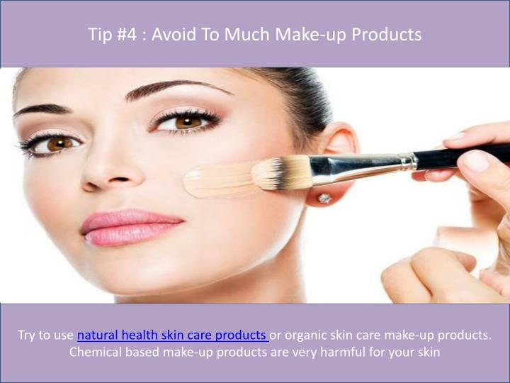 Tip #4 : Avoid To Much Make-up Products