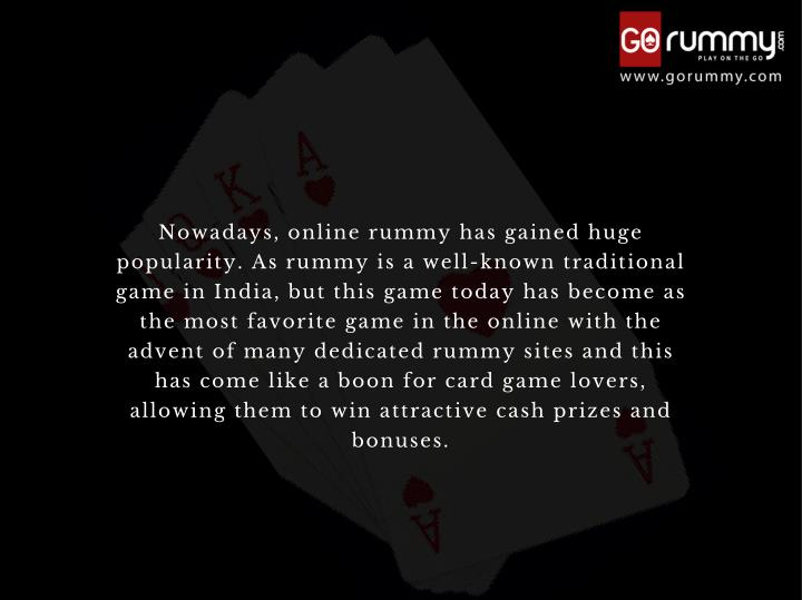 Nowadays, online rummy has gained huge