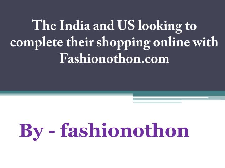 The India and US looking to complete their shopping online with Fashionothon.com