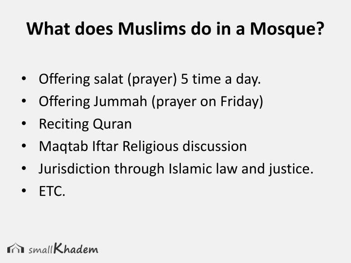 What does Muslims do in a Mosque?