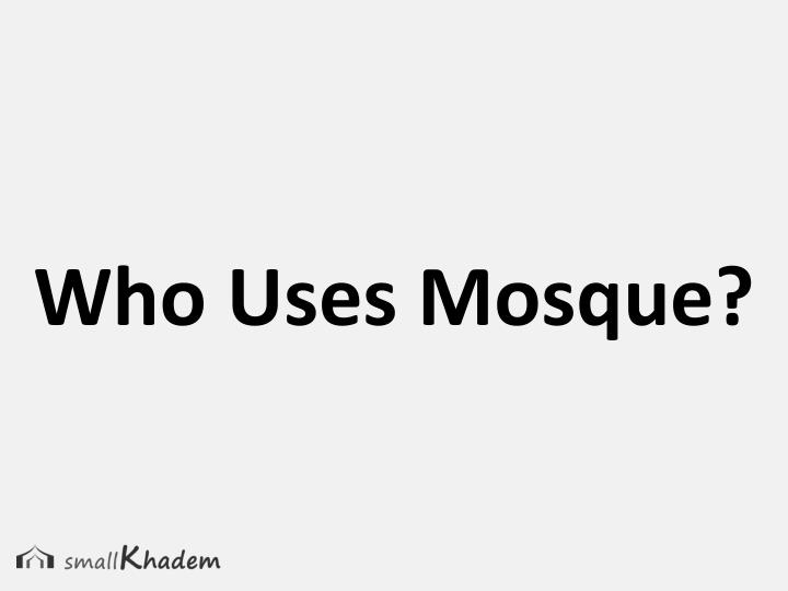 Who Uses Mosque?