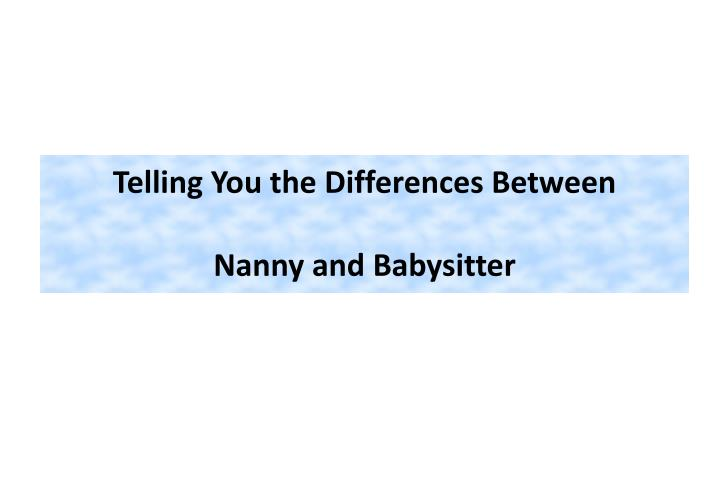 Telling you the differences between nanny and babysitter