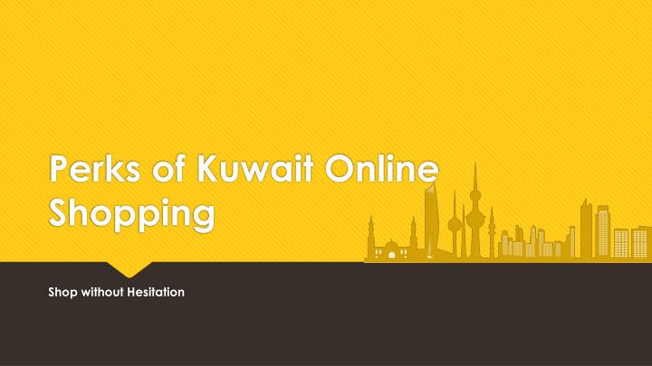 perks of kuwait online shopping