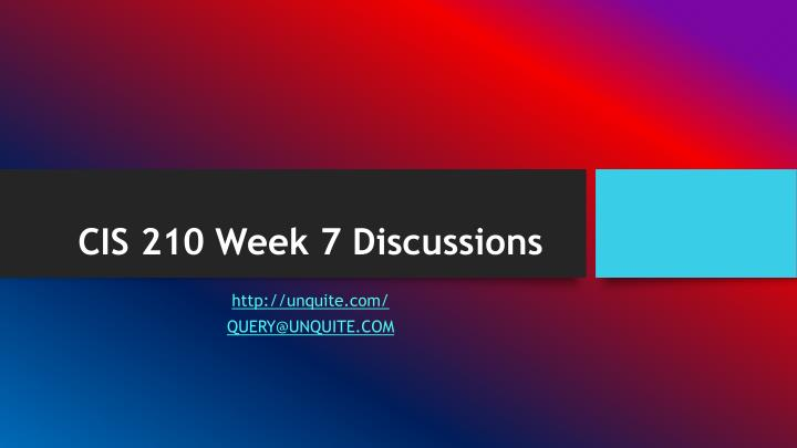 Cis 210 week 7 discussions