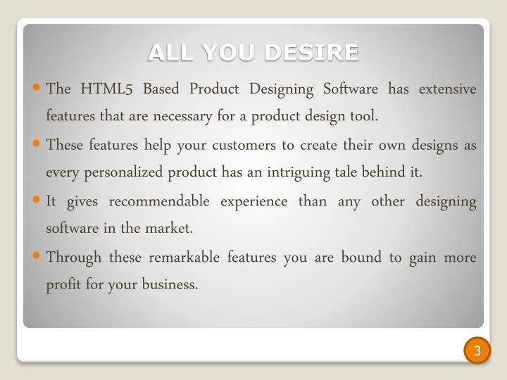 The HTML5 Based Product Designing Software has extensive features that are necessary for a product design tool.