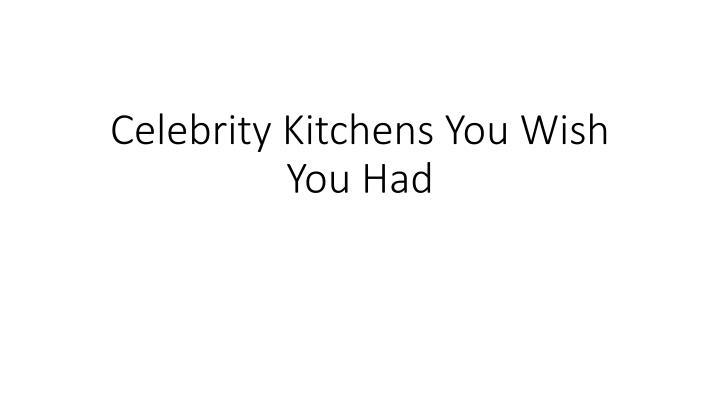 Celebrity Kitchens You Wish You Had