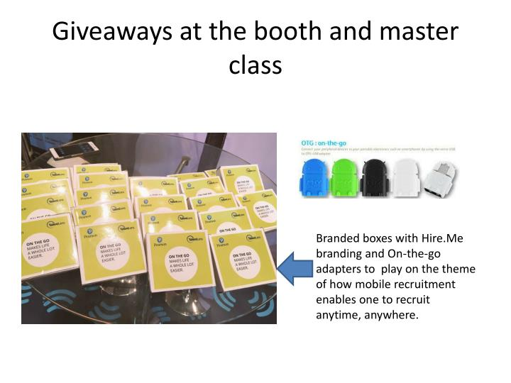 Giveaways at the booth and master class
