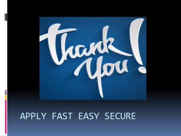 APPLY FAST EASY SECURE