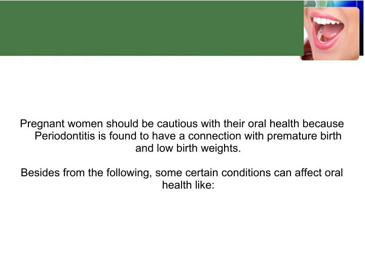 Pregnant women should be cautious with their oral health because