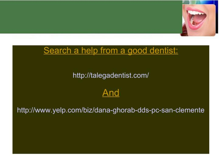 Search a help from a good dentist: